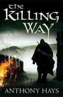 """Ich hatte über die Weihnachtstage etwas Zeit zu lesen und so fiel mein Blick auf ein Buch mit dem griffigen Titel """"The Killing Way: An Arthurian Mystery"""" von Tony Hays aus dem Jahr 2009, herausgebracht..."""